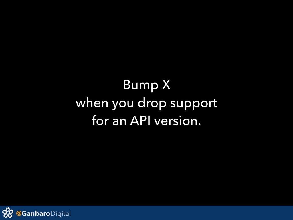 @GanbaroDigital Bump X when you drop support fo...