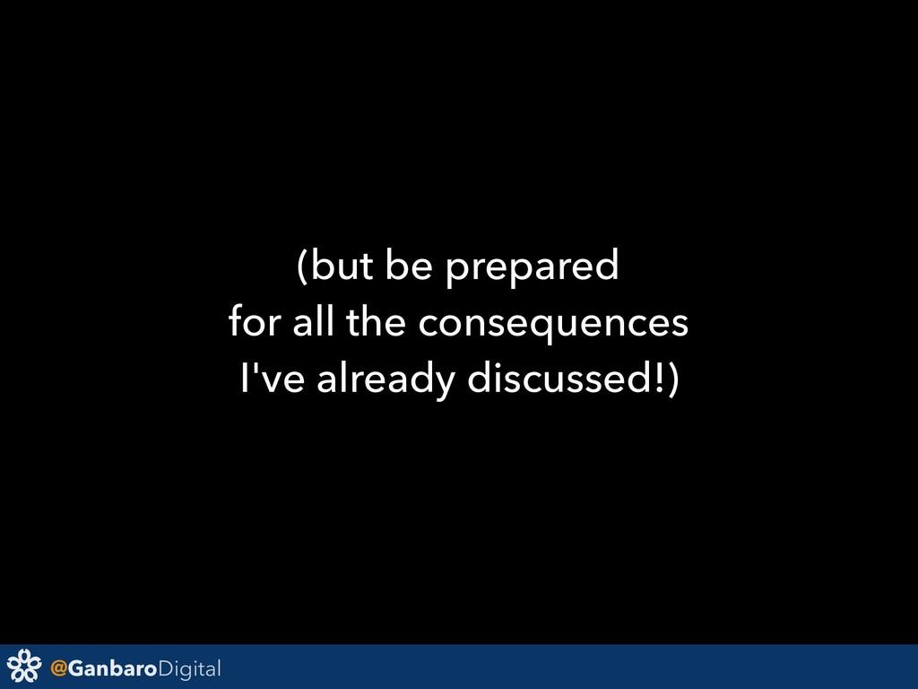 @GanbaroDigital (but be prepared for all the co...