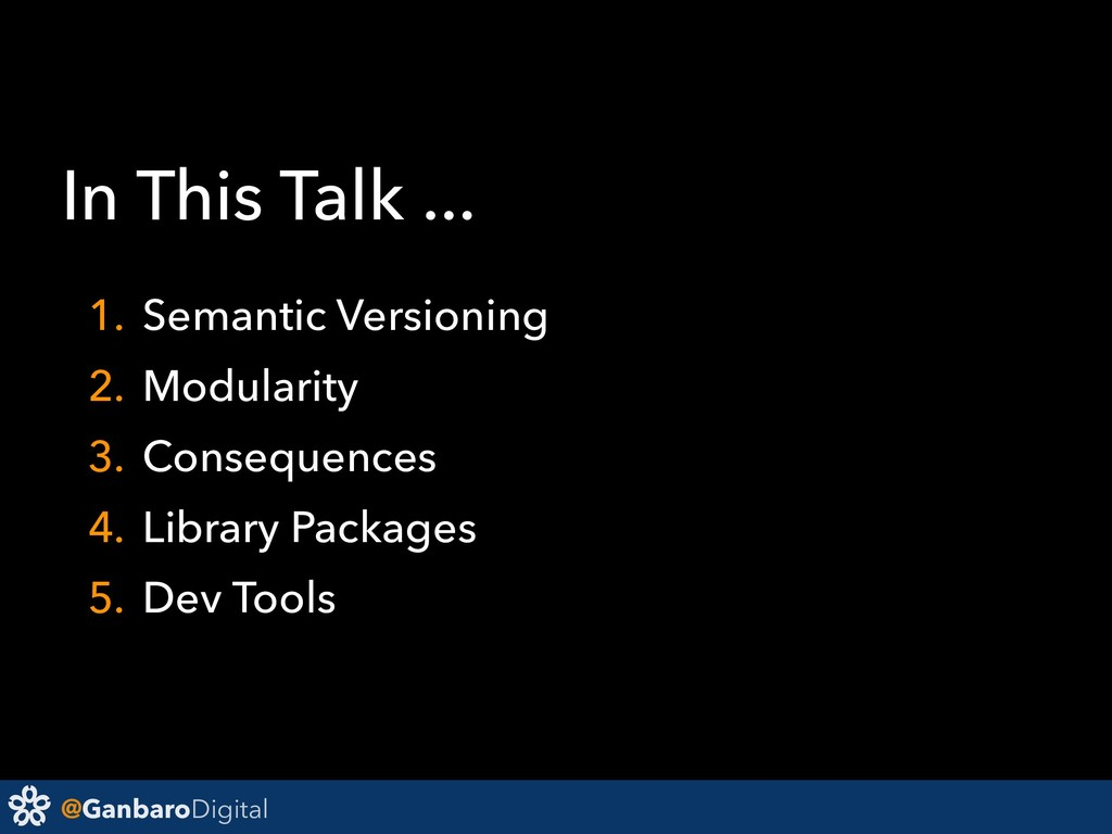 @GanbaroDigital In This Talk ... 1. Semantic Ve...