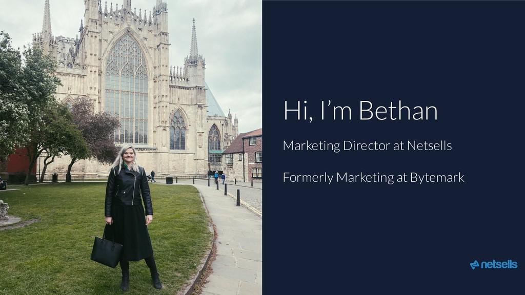 Hi, I'm Bethan Marketing Director at Netsells F...
