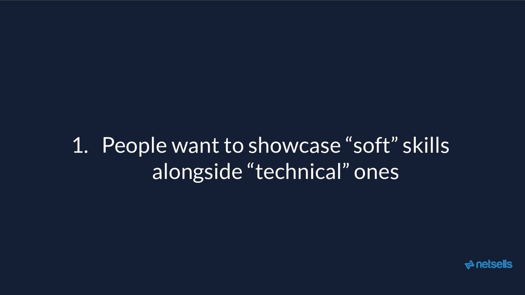 "1. People want to showcase ""soft"" skills alongs..."