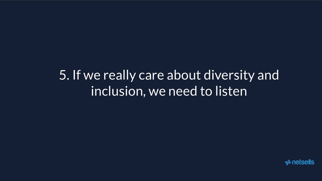 5. If we really care about diversity and inclus...