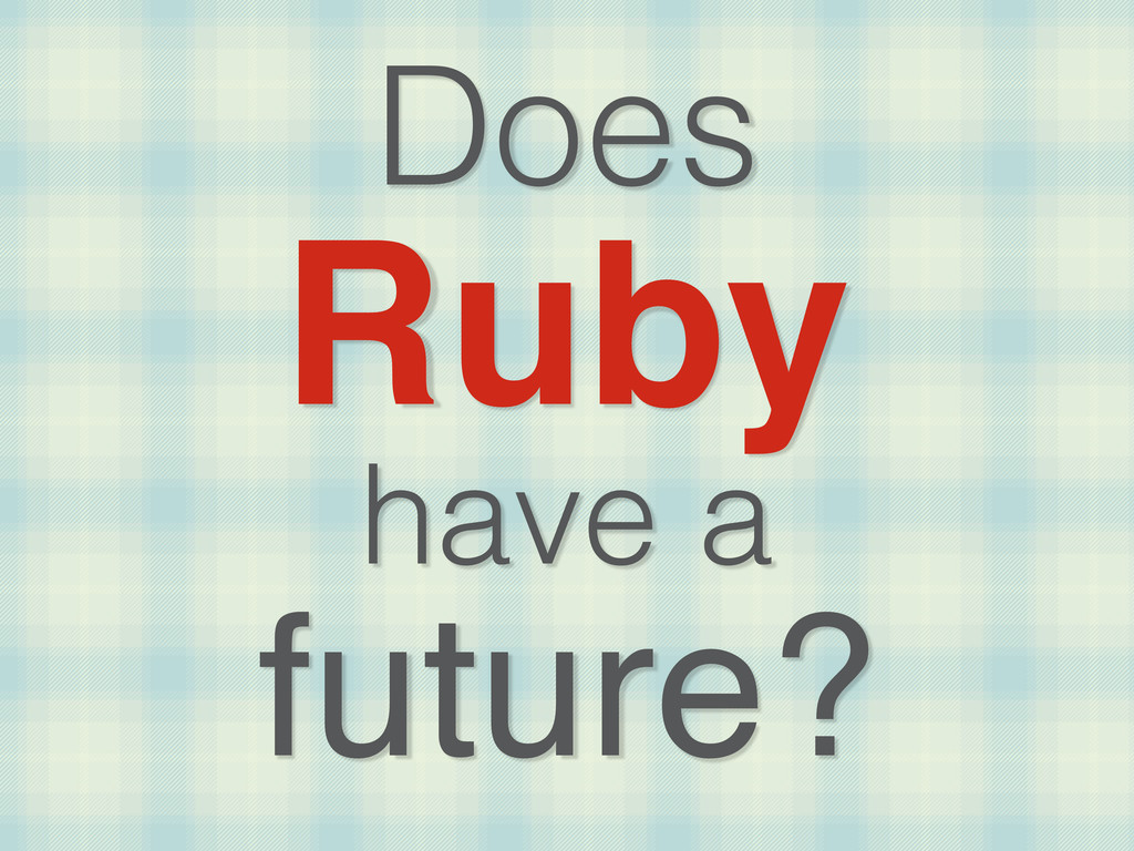 Does Ruby have a future?