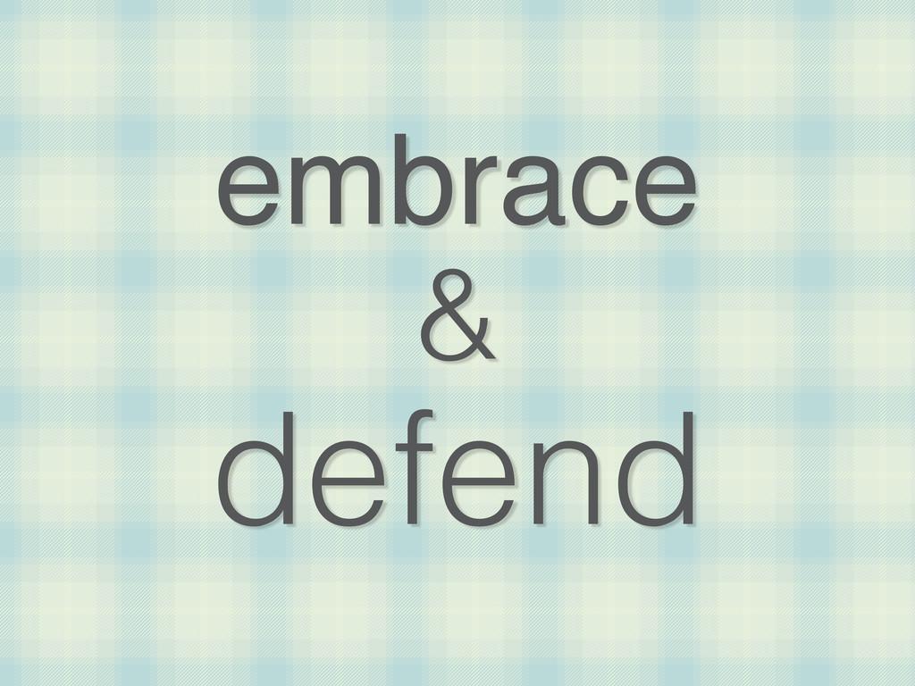 embrace & defend
