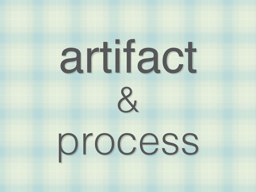 artifact & process