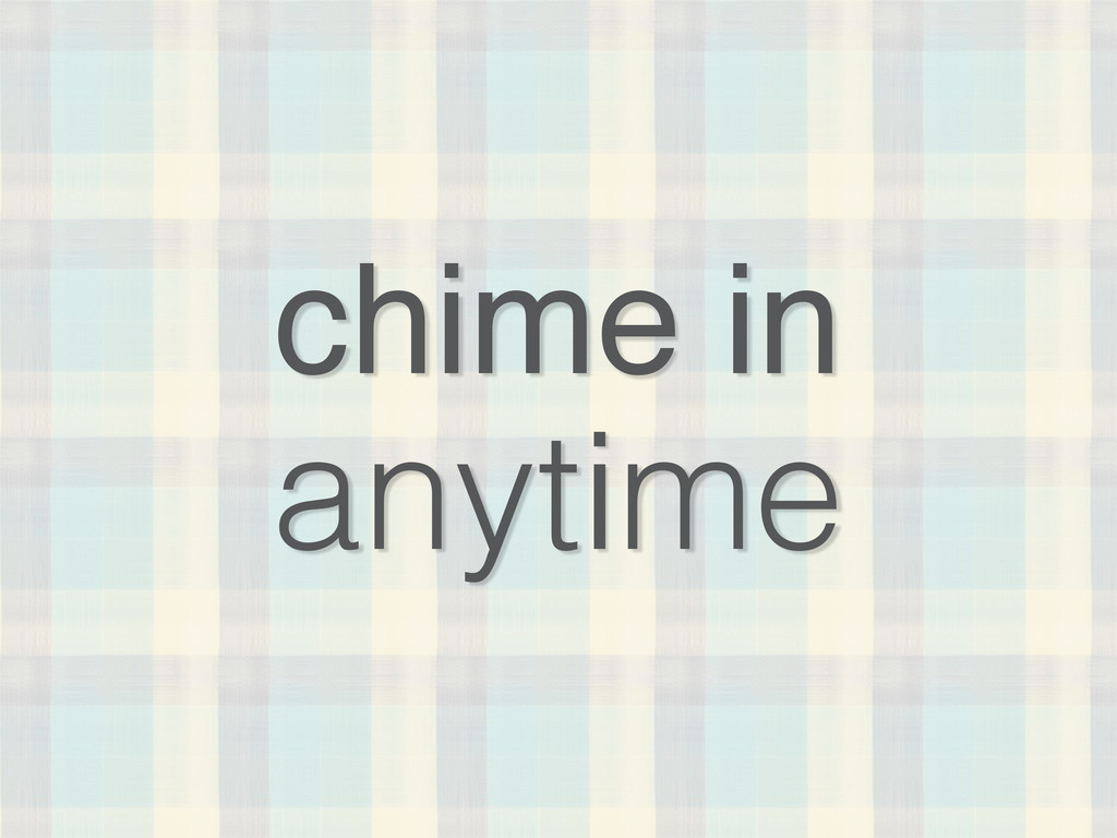 chime in anytime