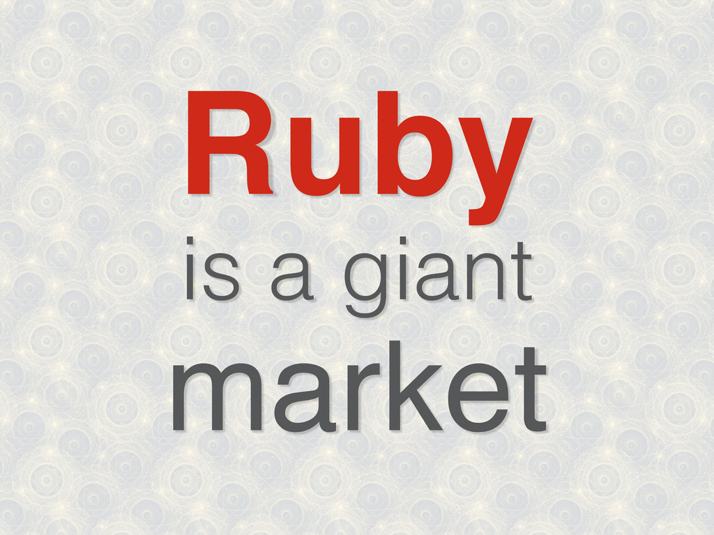 Ruby is a giant market