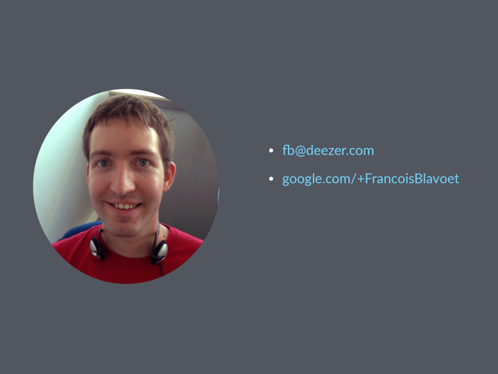 "• ""@deezer.com • google.com/+FrancoisBlavoet"