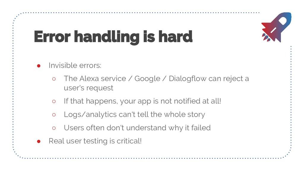 ● Invisible errors: ○ The Alexa service / Googl...