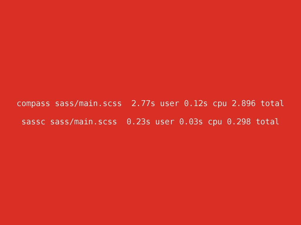compass sass/main.scss 2.77s user 0.12s cpu 2.8...