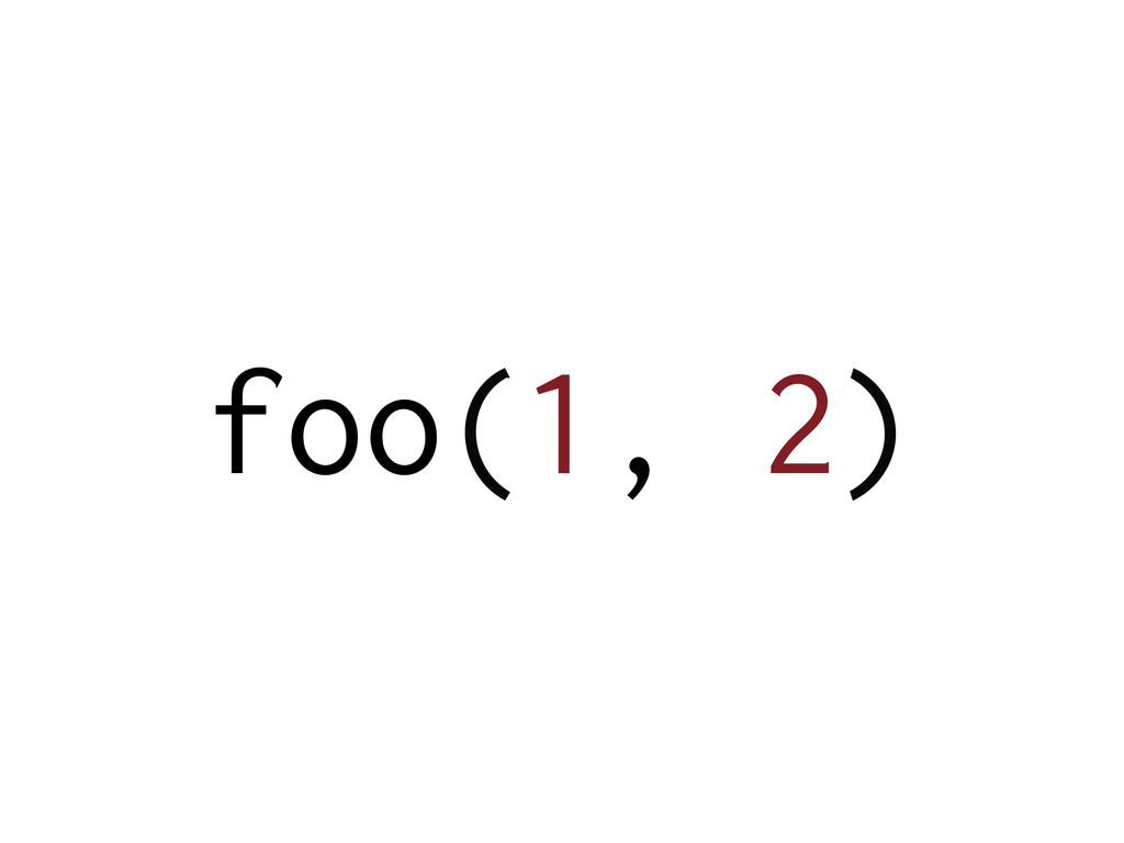 foo(1, 2)
