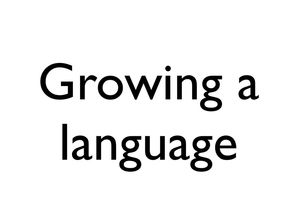 Growing a language