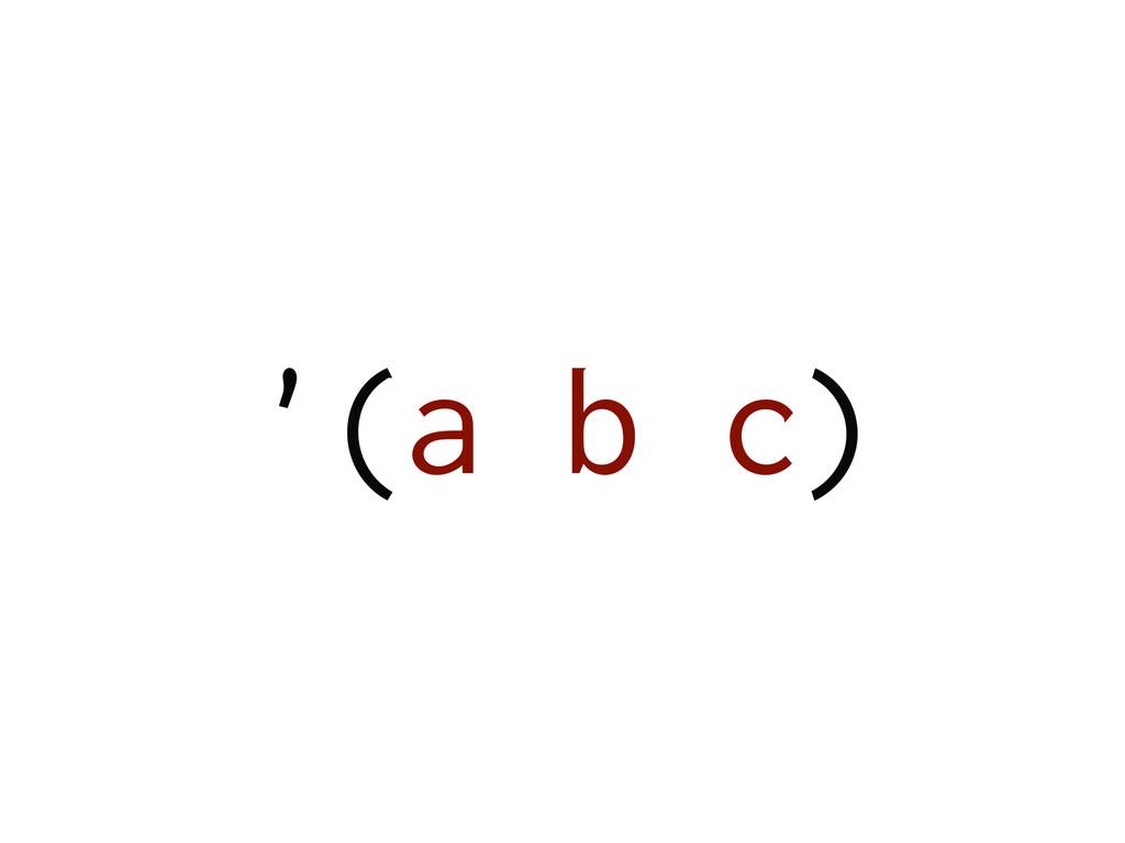 '(a b c)