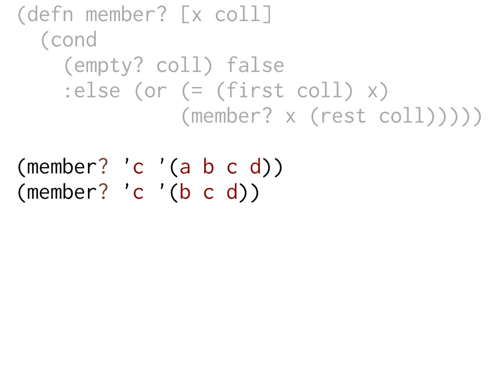 (defn member? [x coll] (cond (empty? coll) fals...