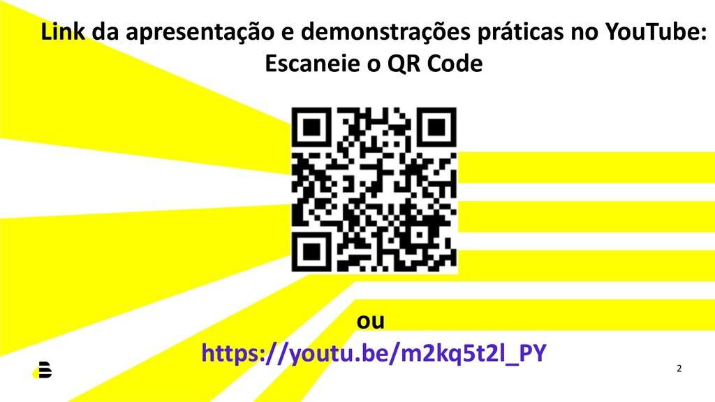 2 Link da apresentação e demonstrações práticas...