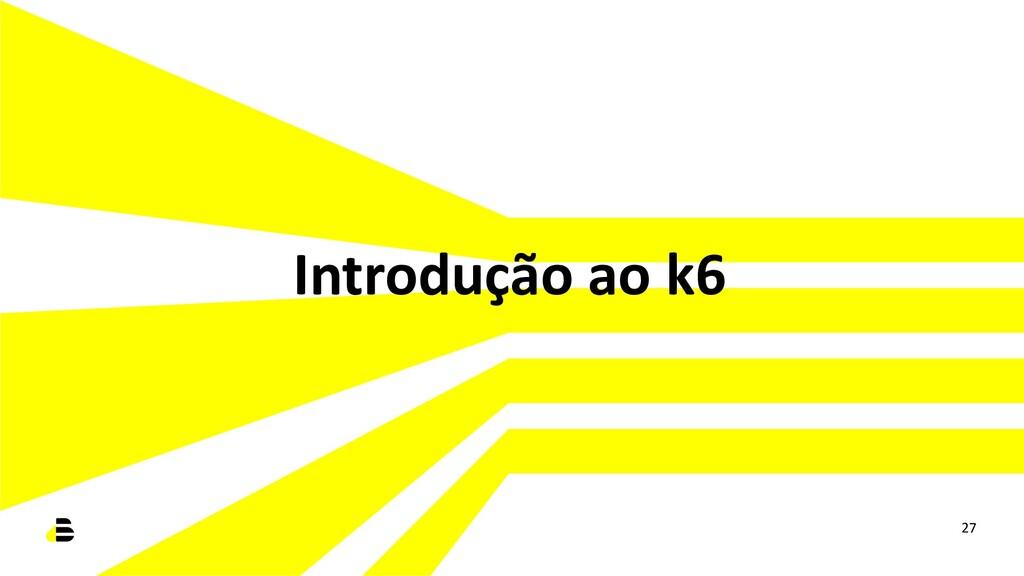 Introdução ao k6 27