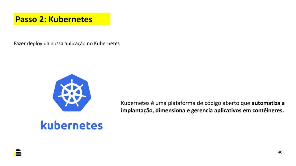 Passo 2: Kubernetes Kubernetes é uma plataforma...