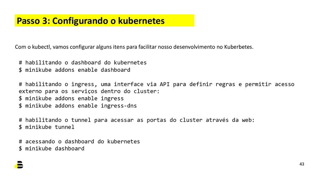 Passo 3: Configurando o kubernetes 43 Com o kub...