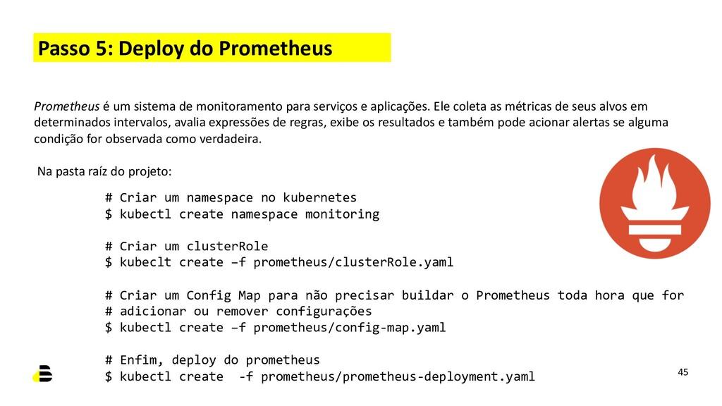 Passo 5: Deploy do Prometheus 45 Prometheus é u...