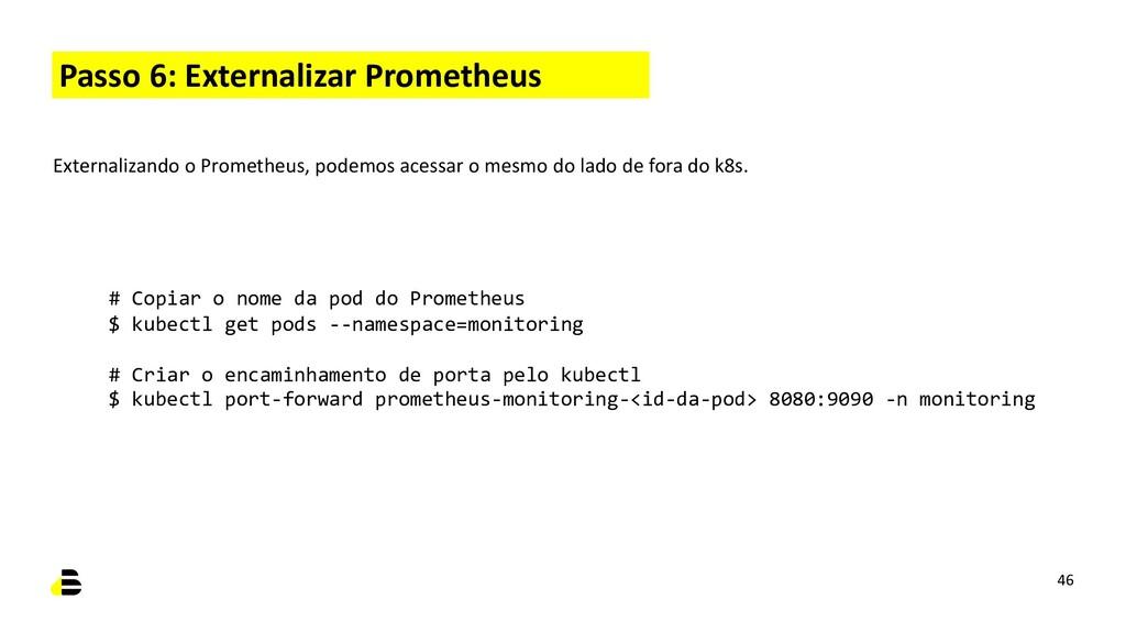 Passo 6: Externalizar Prometheus 46 Externaliza...