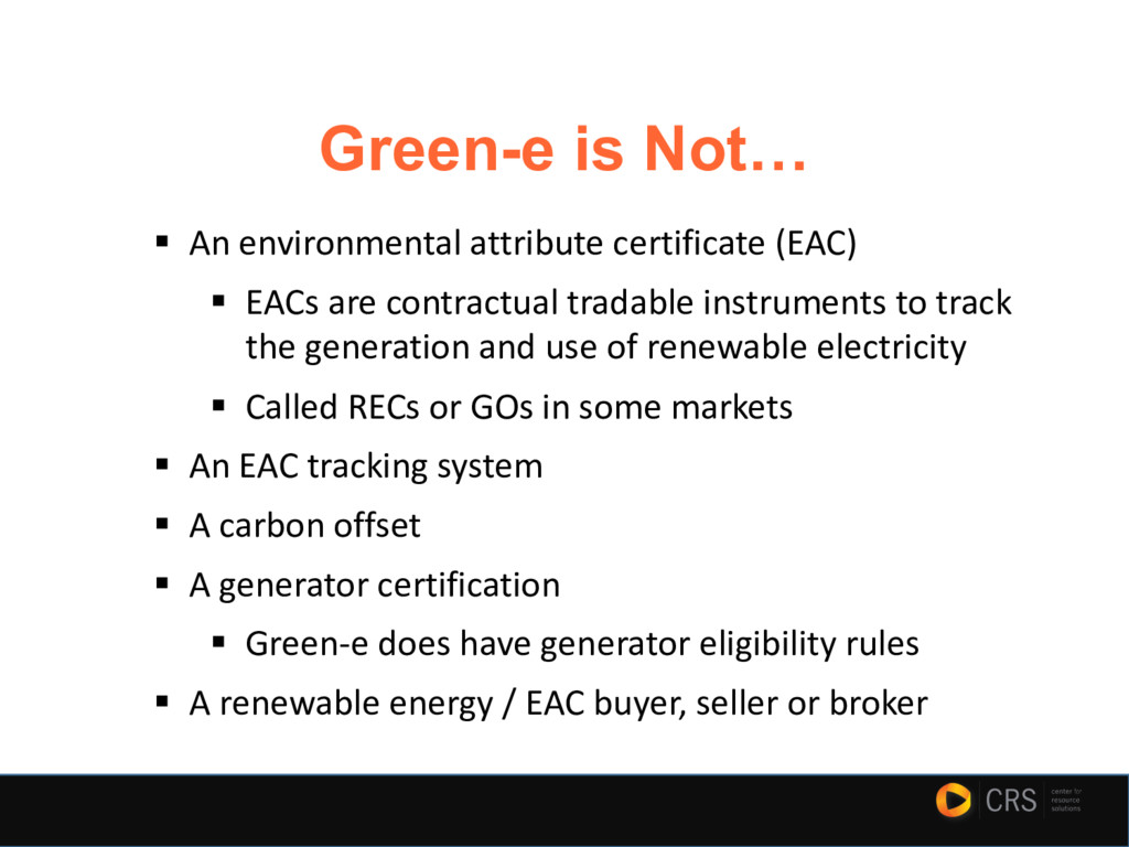 Green-e is Not… § An environmental attribute ce...