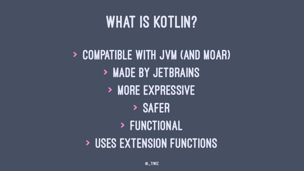 WHAT IS KOTLIN? > Compatible with JVM (and moar...