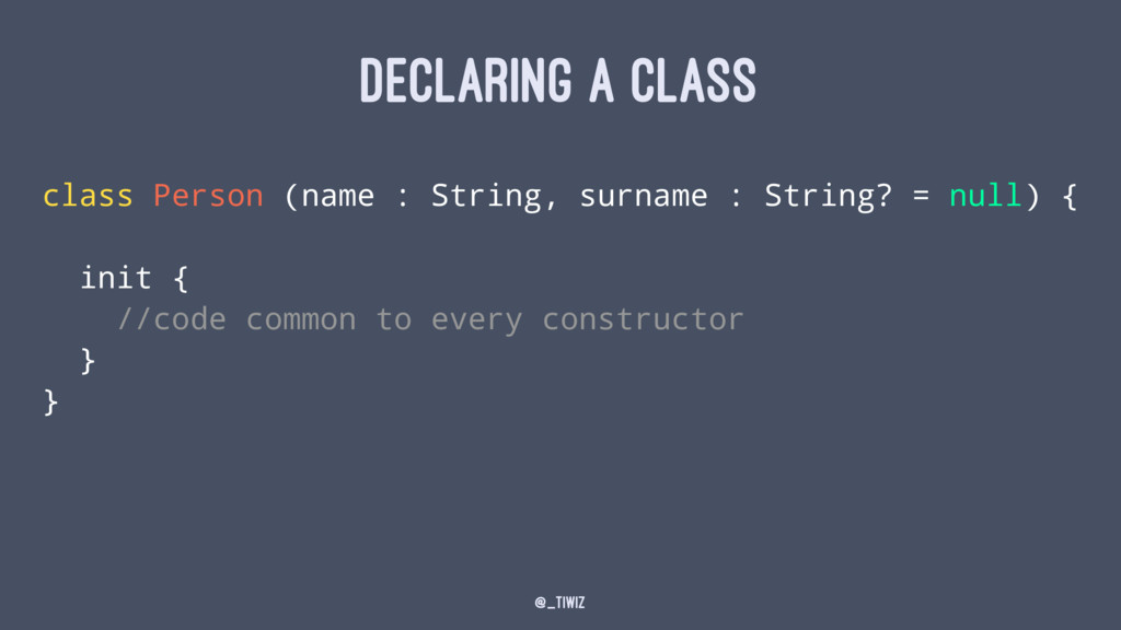 DECLARING A CLASS class Person (name : String, ...