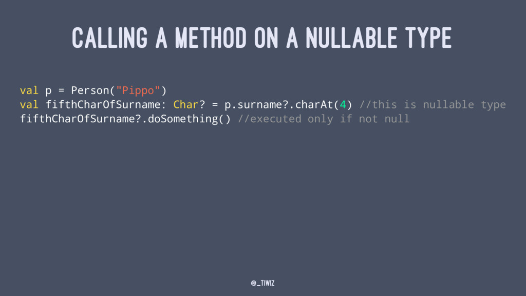 CALLING A METHOD ON A NULLABLE TYPE val p = Per...