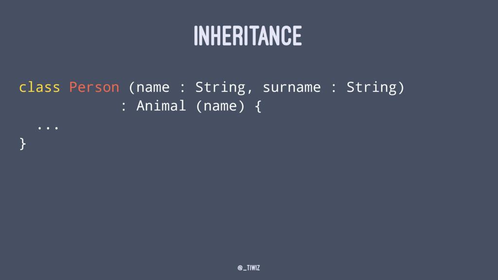INHERITANCE class Person (name : String, surnam...