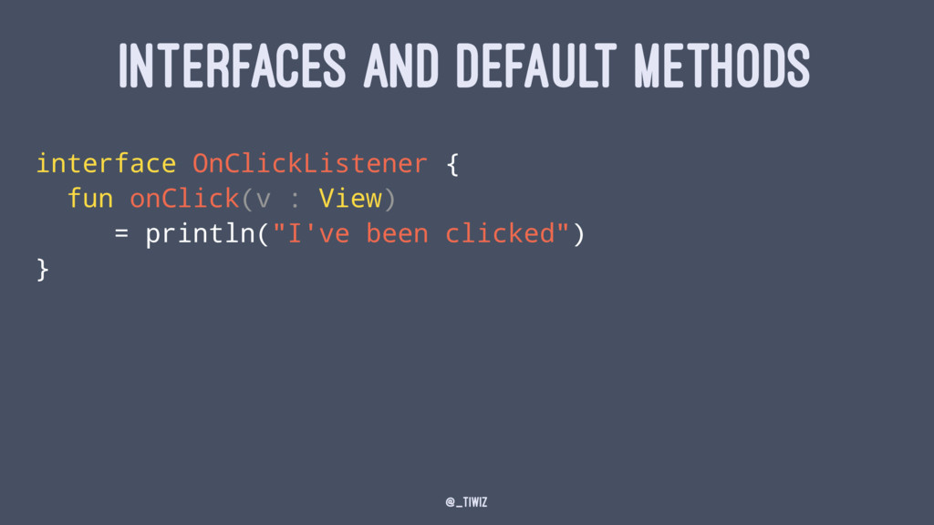 INTERFACES AND DEFAULT METHODS interface OnClic...