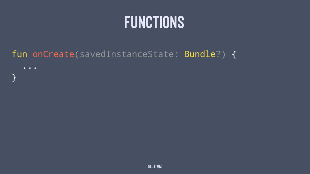 FUNCTIONS fun onCreate(savedInstanceState: Bund...