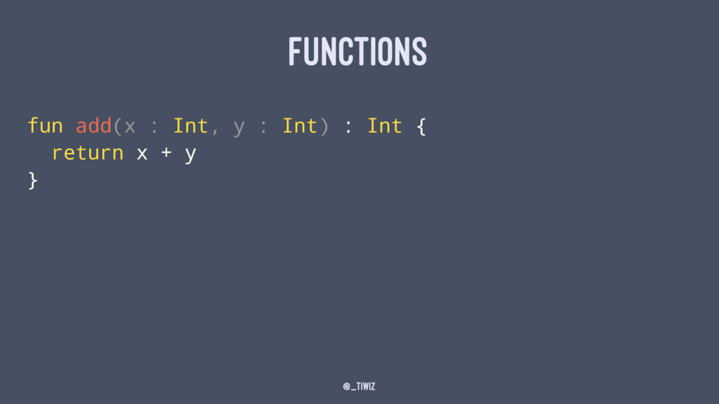 FUNCTIONS fun add(x : Int, y : Int) : Int { ret...