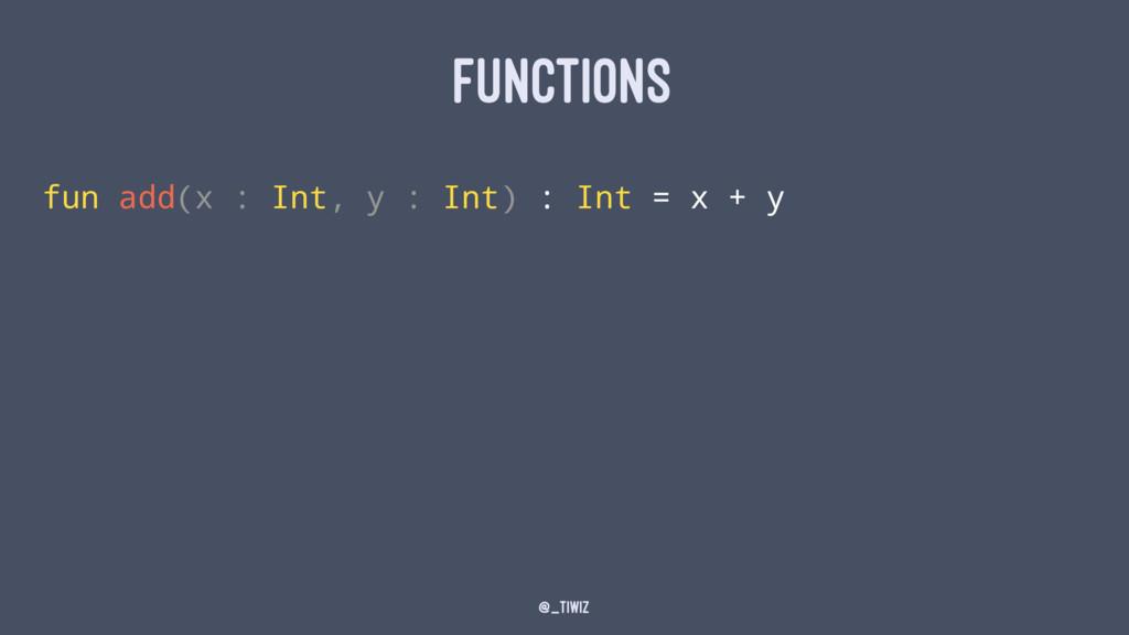 FUNCTIONS fun add(x : Int, y : Int) : Int = x +...