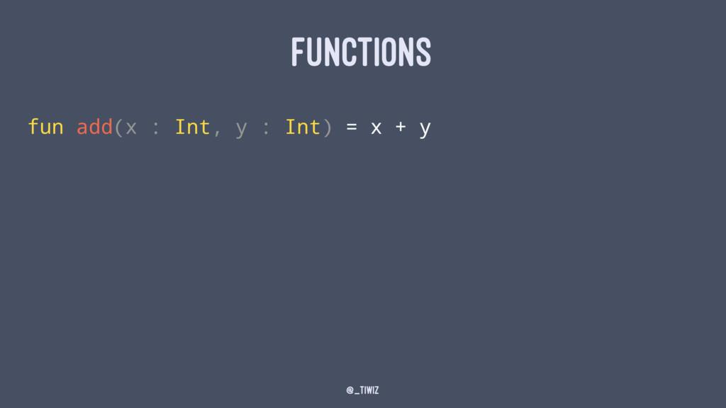 FUNCTIONS fun add(x : Int, y : Int) = x + y @_t...