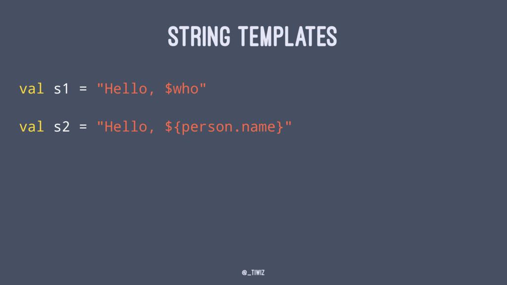 """STRING TEMPLATES val s1 = """"Hello, $who"""" val s2 ..."""