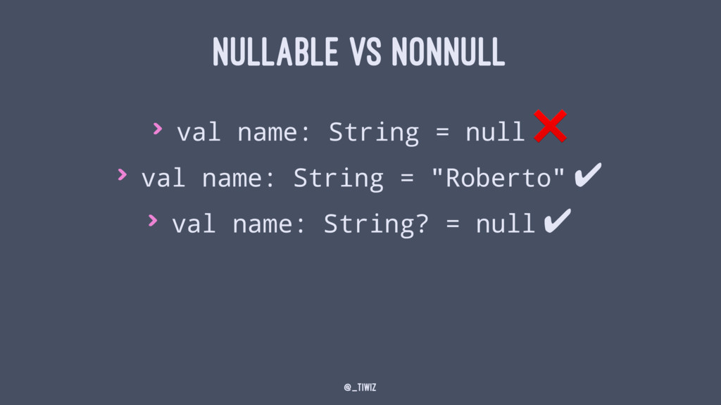 NULLABLE VS NONNULL > val name: String = null ❌...