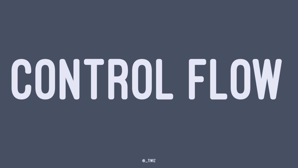 CONTROL FLOW @_tiwiz