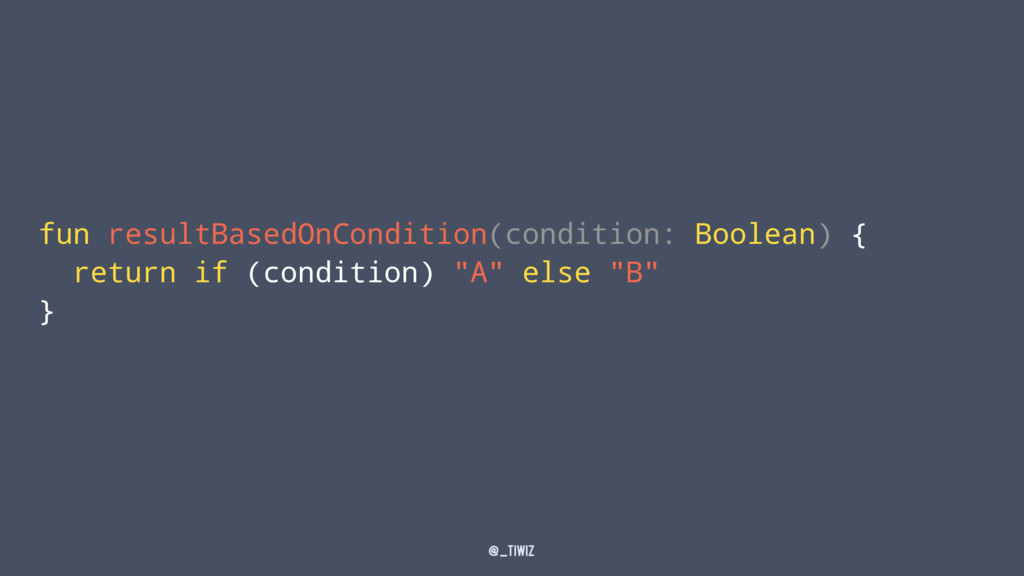 fun resultBasedOnCondition(condition: Boolean) ...