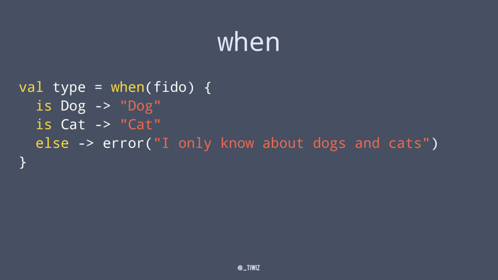 """when val type = when(fido) { is Dog -> """"Dog"""" is..."""