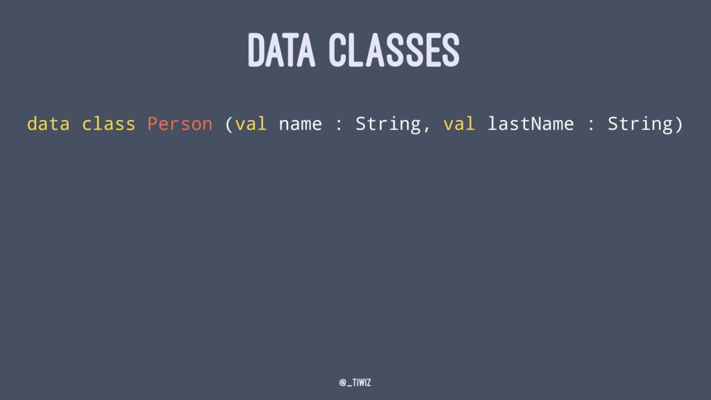 DATA CLASSES data class Person (val name : Stri...