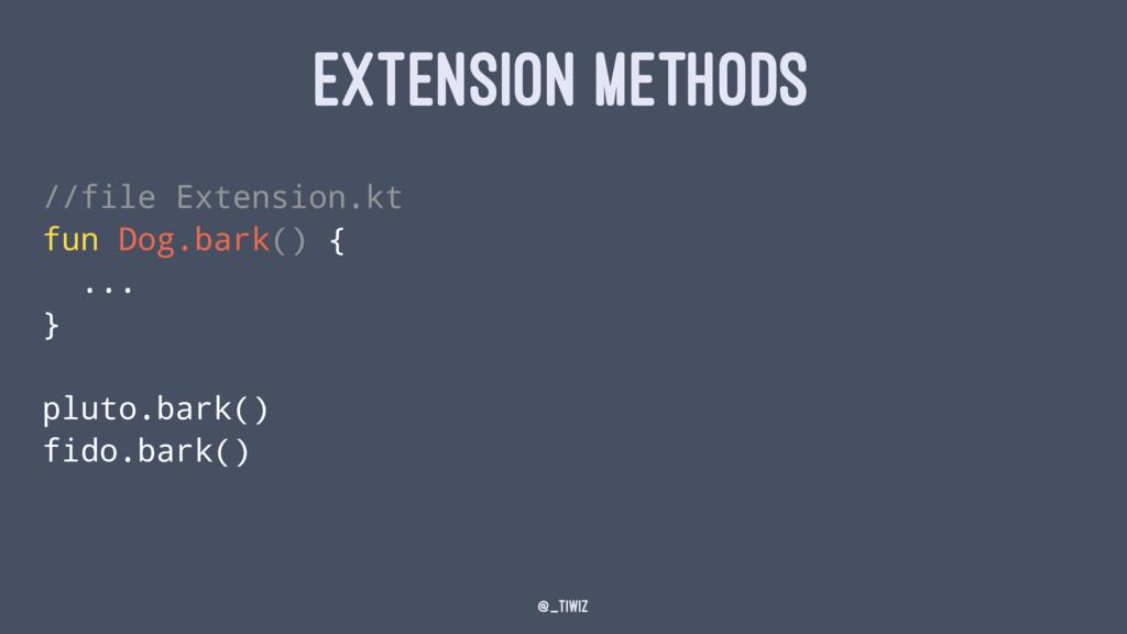 EXTENSION METHODS //file Extension.kt fun Dog.b...