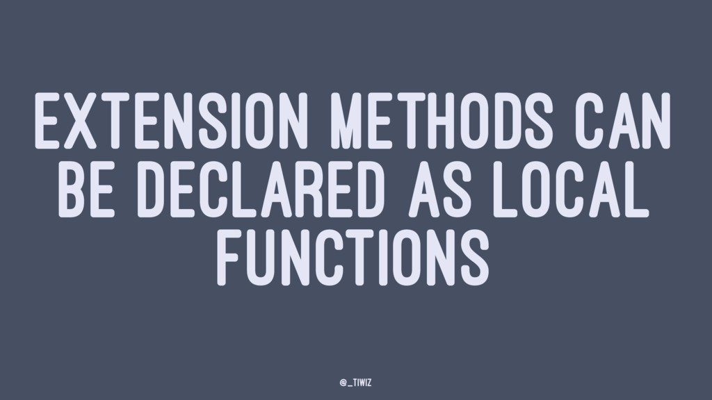 EXTENSION METHODS CAN BE DECLARED AS LOCAL FUNC...