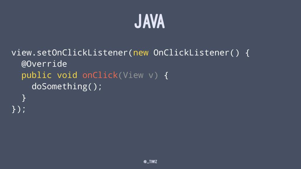 JAVA view.setOnClickListener(new OnClickListene...