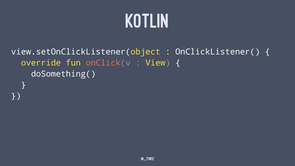 KOTLIN view.setOnClickListener(object : OnClick...