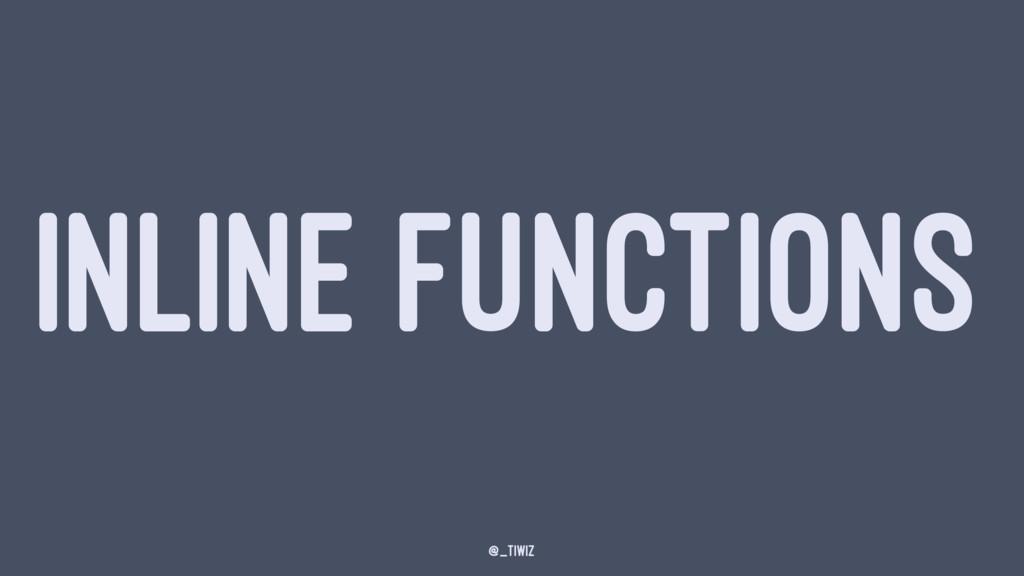 INLINE FUNCTIONS @_tiwiz