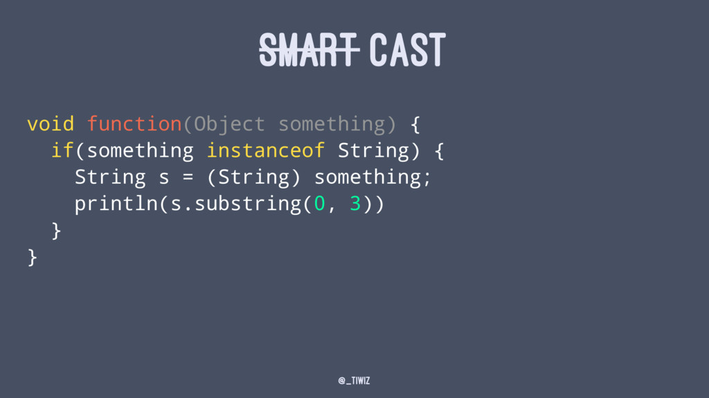 SMART CAST void function(Object something) { if...