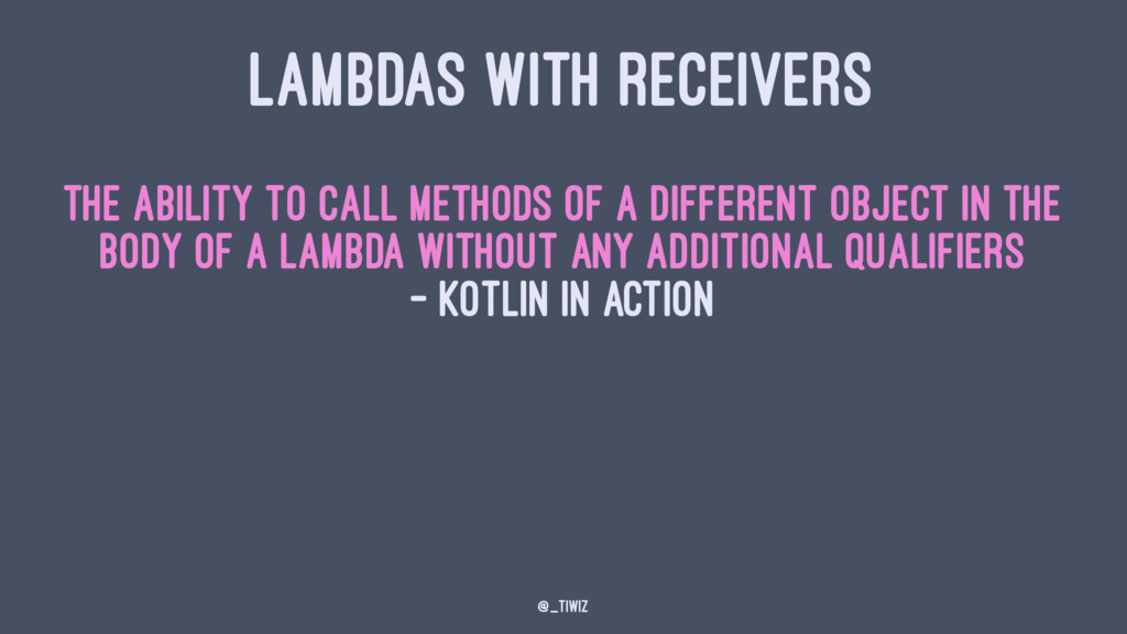 LAMBDAS WITH RECEIVERS The ability to call meth...