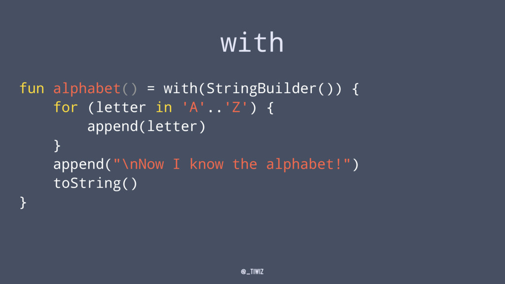 with fun alphabet() = with(StringBuilder()) { f...
