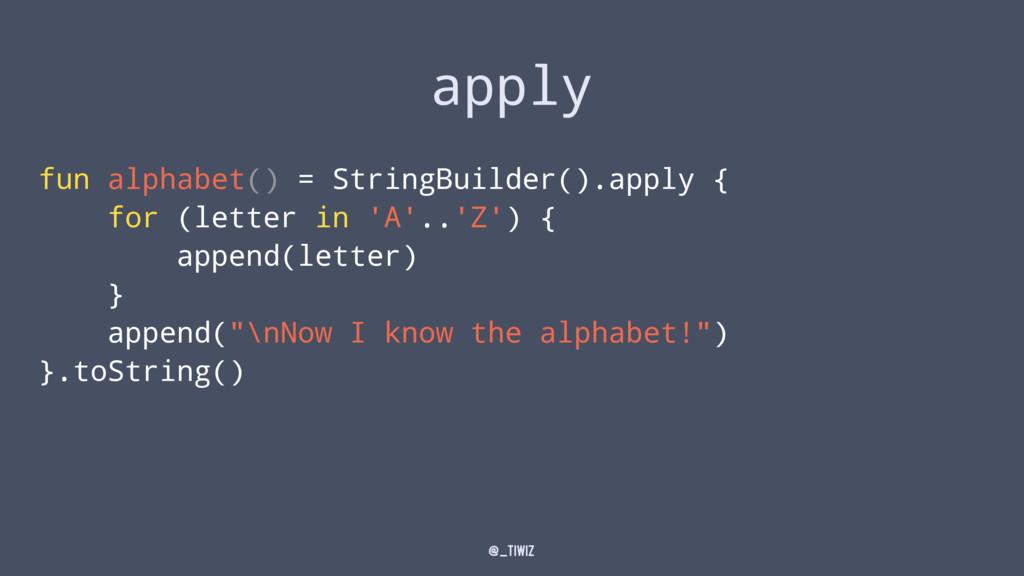 apply fun alphabet() = StringBuilder().apply { ...