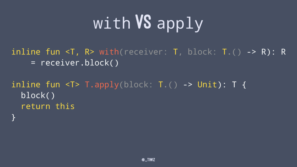 with VS apply inline fun <T, R> with(receiver: ...